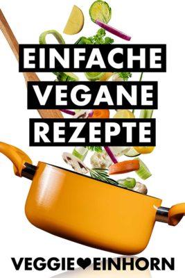 Einfache vegane Rezepte Blog | mit VIDEO | Schnelle vegane Rezepte für den Alltag | Veggie Einhorn