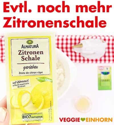 Eventuell noch mehr geriebene Zitronenschale