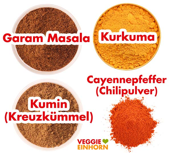 Garam Masala, Kurkuma, Kumin (Kreuzkümmel), Cayennepfeffer (Chilipulver)
