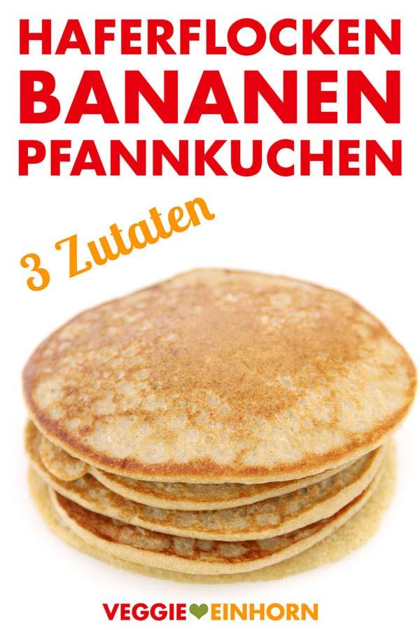 Haferflocken Bananen Pfannkuchen | Drei Zutaten Rezept | Veganes Frühstück | Einfaches Rezept mit VIDEO #VeggieEinhorn