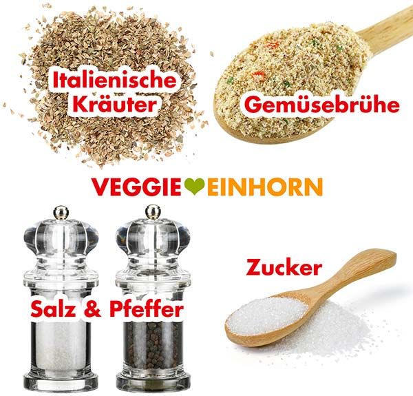 Italienische Kräuter, Gemüsebrühe, Salz, Pfeffer, Zucker