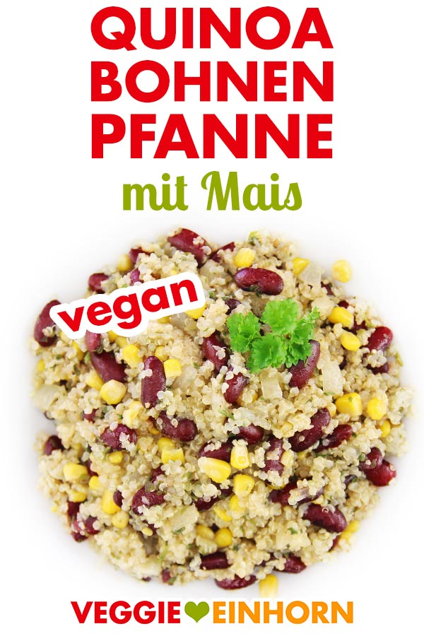 Gesundes veganes Rezept | QUINOA-BOHNEN-PFANNE mit Mais | Einfaches veganes Hauptgericht mit viel Eiweiß | Quinoa, Kidneybohnen, Mais | Rezept mit Video #VeggieEinhorn