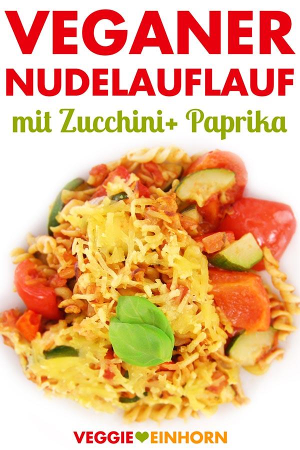 Rezept Veganer Nudelauflauf mit Zucchini und Paprika | lecker überbacken mit veganem Käse | Nudel Auflauf vegan | Hauptmahlzeit Mittagessen Abendessen | Rezept mit Video #VeggieEinhorn