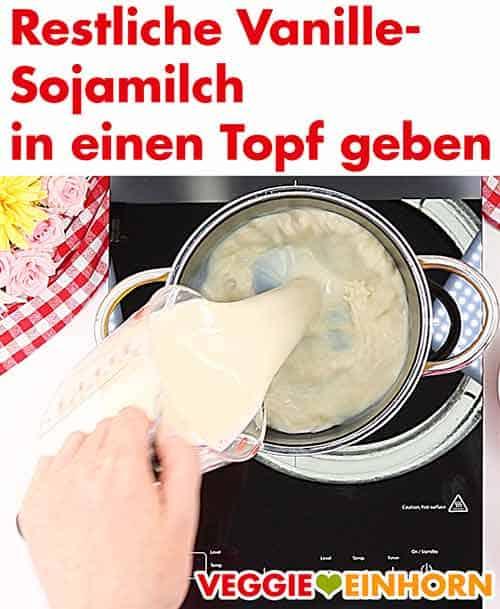 Vanille Sojamilch in Topf geben.