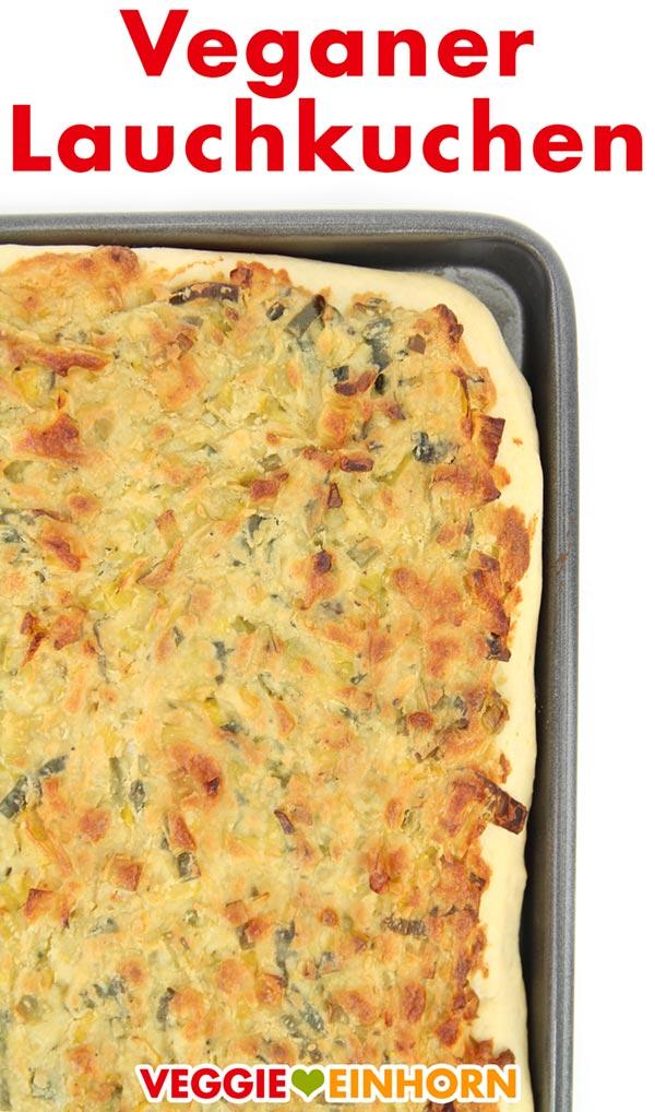 Veganer Lauchkuchen vom Blech | Vegan herzhaft backen | Vegane Rezepte deutsch | Leckeres Rezept für herzhaften Lauchkuchen vom Blech | ohne Ei, vegetarisch und vegan | Veganes Mittag oder Abendessen und auch ein super Party Rezept | gut vorzubereiten und schmeckt auch kalt zum Mitnehmen (oder wieder aufgewärmt) Rezept mit VIDEO #VeggieEinhorn